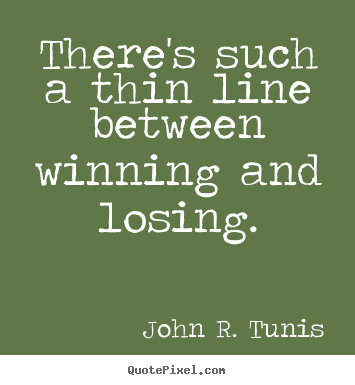 Quotes About Winning And Losing New John R Tunis Picture Quote There's Such A Thin Line Between