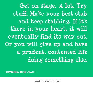 Quote about success - Get on stage. a lot. try stuff. make your best stab and keep..