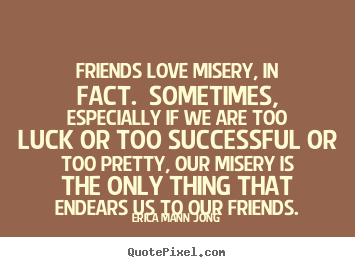 Friends Love Quotes Entrancing Success Quotes  Friends Love Misery In Factsometimes