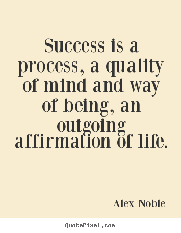 Success quote - Success is a process, a quality of mind and..