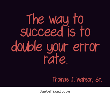 Customize picture quotes about success - The way to succeed is to double your error rate.