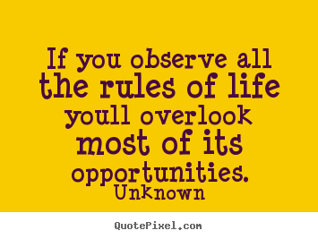 Make custom picture quote about success - If you observe all the rules of life youll overlook..