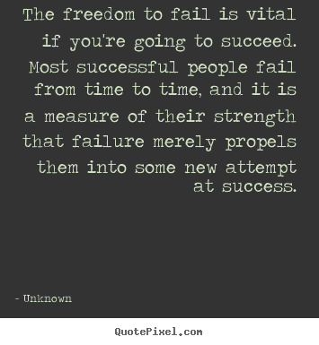 Create your own picture quotes about success - The freedom to fail is vital if you're going to succeed...