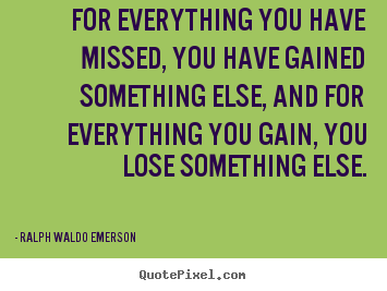 Create custom picture quotes about success - For everything you have missed, you have gained..