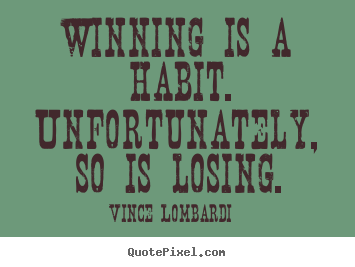 Design custom picture quotes about success - Winning is a habit. unfortunately, so is losing.