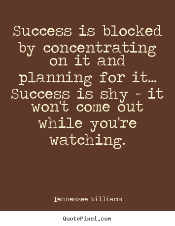 Create picture quotes about success - Success is blocked by concentrating on it and planning for..