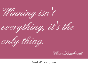 Vince Lombardi image quote - Winning isn't everything, it's the only thing. - Success quote
