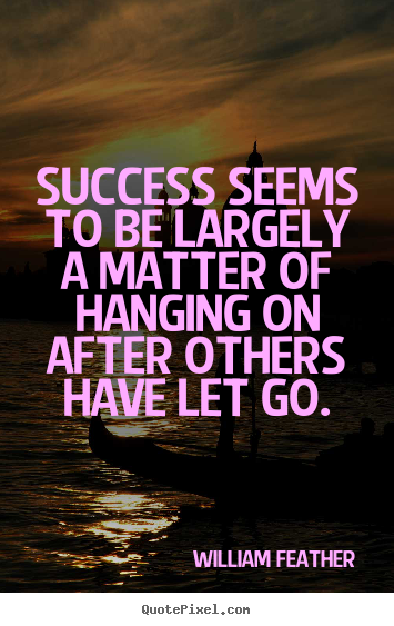 William Feather picture quotes - Success seems to be largely a matter of hanging on.. - Success quotes