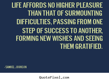 Samuel Johnson picture quote - Life affords no higher pleasure than that of surmounting.. - Success quote