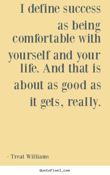 Quotes about success - I define success as being comfortable with yourself and your..