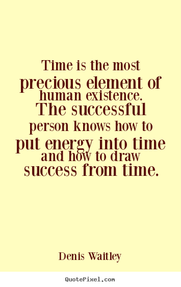 Success sayings - Time is the most precious element of human existence. the successful..