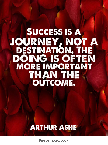 Arthur Ashe picture quotes - Success is a journey, not a destination. the.. - Success quotes
