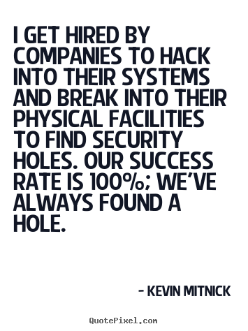 Success quote - I get hired by companies to hack into their systems and break into their..