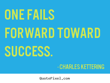 Diy picture quotes about success - One fails forward toward success.