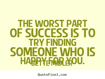 Create custom picture quotes about success - The worst part of success is to try finding someone who..