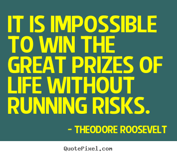 Create graphic poster quote about success - It is impossible to win the great prizes of life without running..