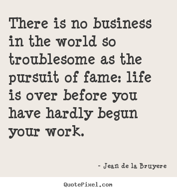 Make personalized picture quotes about success - There is no business in the world so troublesome..