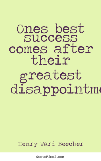 Success sayings - Ones best success comes after their greatest disappointments.