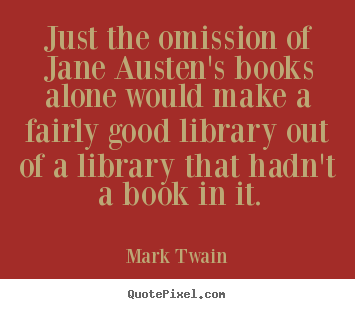 Design pictures sayings about success - Just the omission of jane austen's books..