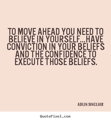 Quotes about success - To move ahead you need to believe in yourself...have..