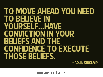 Success quotes - To move ahead you need to believe in yourself...have..