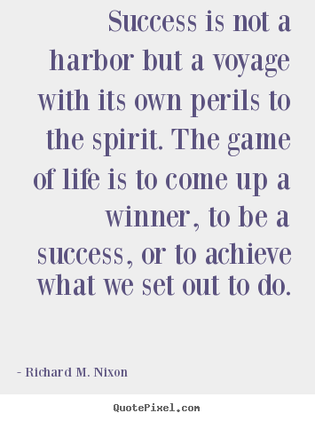 Success is not a harbor but a voyage with its own perils.. Richard M. Nixon top success quote
