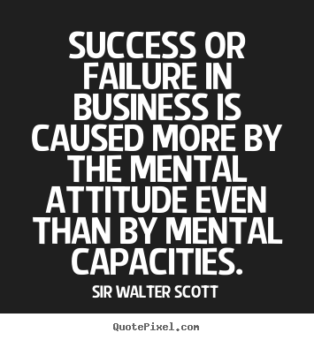 Customize picture quotes about success - Success or failure in business is caused more by..
