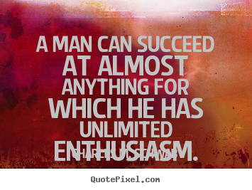 How to make picture quote about success - A man can succeed at almost anything for which..