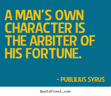 Quotes about success - A man's own character is the arbiter of his fortune.