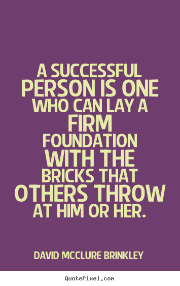 A successful person is one who can lay a firm.. David McClure Brinkley popular success quotes