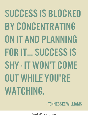 Make custom picture quotes about success - Success is blocked by concentrating on it and planning for it.....