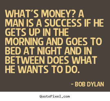 Success quotes - What's money? a man is a success if he gets up..