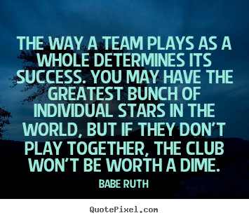 Inspirational Team Quotes The Way A Team Plays As A Whole Determines Its Successyou.babe .