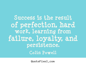Create custom picture quotes about success - Success is the result of perfection, hard work, learning from failure,..