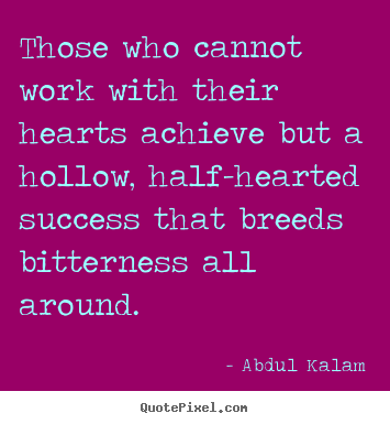 Success quotes - Those who cannot work with their hearts achieve but a hollow, half-hearted..