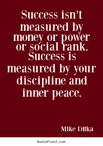 Success quote - Success isn't measured by money or power or social rank. success..