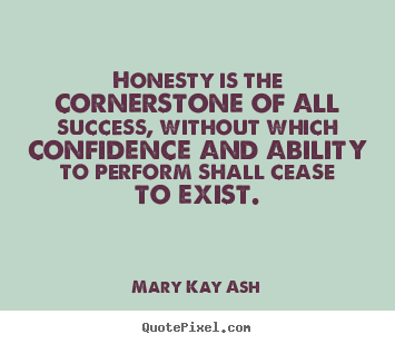 Success quote - Honesty is the cornerstone of all success, without which confidence..
