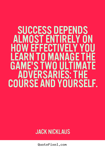 Success quote - Success depends almost entirely on how effectively..
