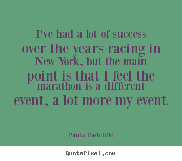 I've had a lot of success over the years racing in new york,.. Paula Radcliffe popular success quotes