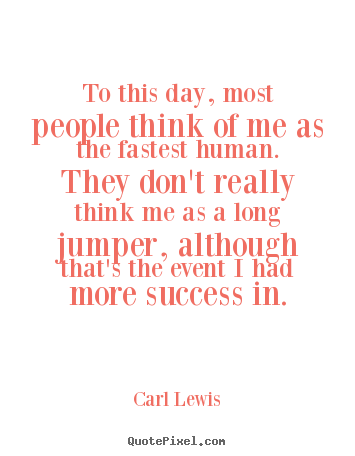 Quotes about success - To this day, most people think of me as the fastest human...