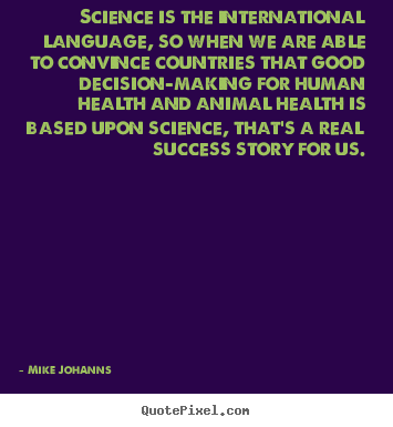 Quotes about success - Science is the international language, so when we are able to convince..