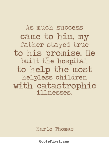 Success quotes - As much success came to him, my father stayed..