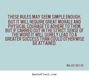 Major Taylor poster quote - These rules may seem simple enough, but it will require great.. - Success quote