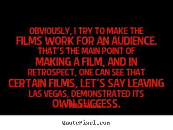 Create graphic picture quotes about success - Obviously, i try to make the films work for an audience...
