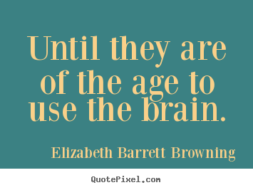 Create your own image quotes about success - Until they are of the age to use the brain.