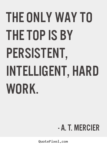 Success quotes - The only way to the top is by persistent, intelligent,..