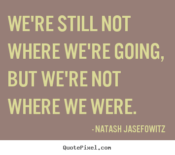 Success quotes - We're still not where we're going, but we're..