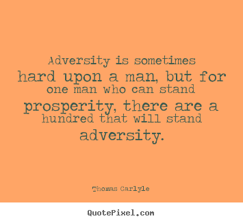 Success quotes - Adversity is sometimes hard upon a man, but for one..