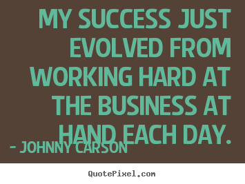 Quotes about success - My success just evolved from working hard at the business at hand..