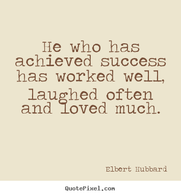 Create picture quote about success - He who has achieved success has worked well, laughed often and loved..